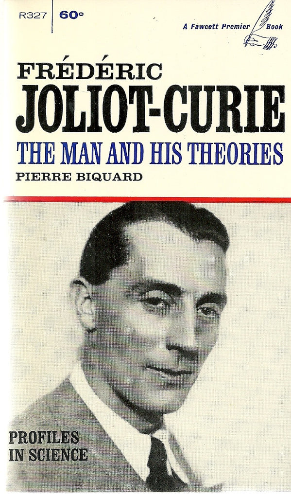 Frederic Joliot-Curie The Man and his Theories