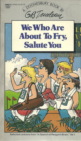 Doonesbury We Who are About to Fry, Salute You