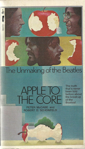 Apple to the Core The Unmaking of the Beatles
