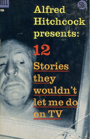 Alfred Hitchcok Presents: 12 Stories They Wouldn't Let Me Do On TV