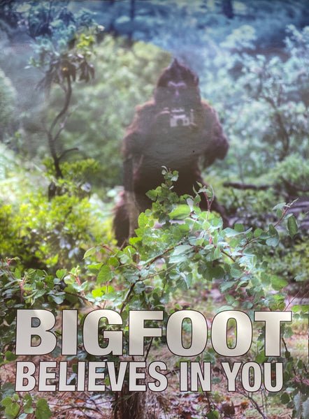 Bigfoot Believes In You Poster