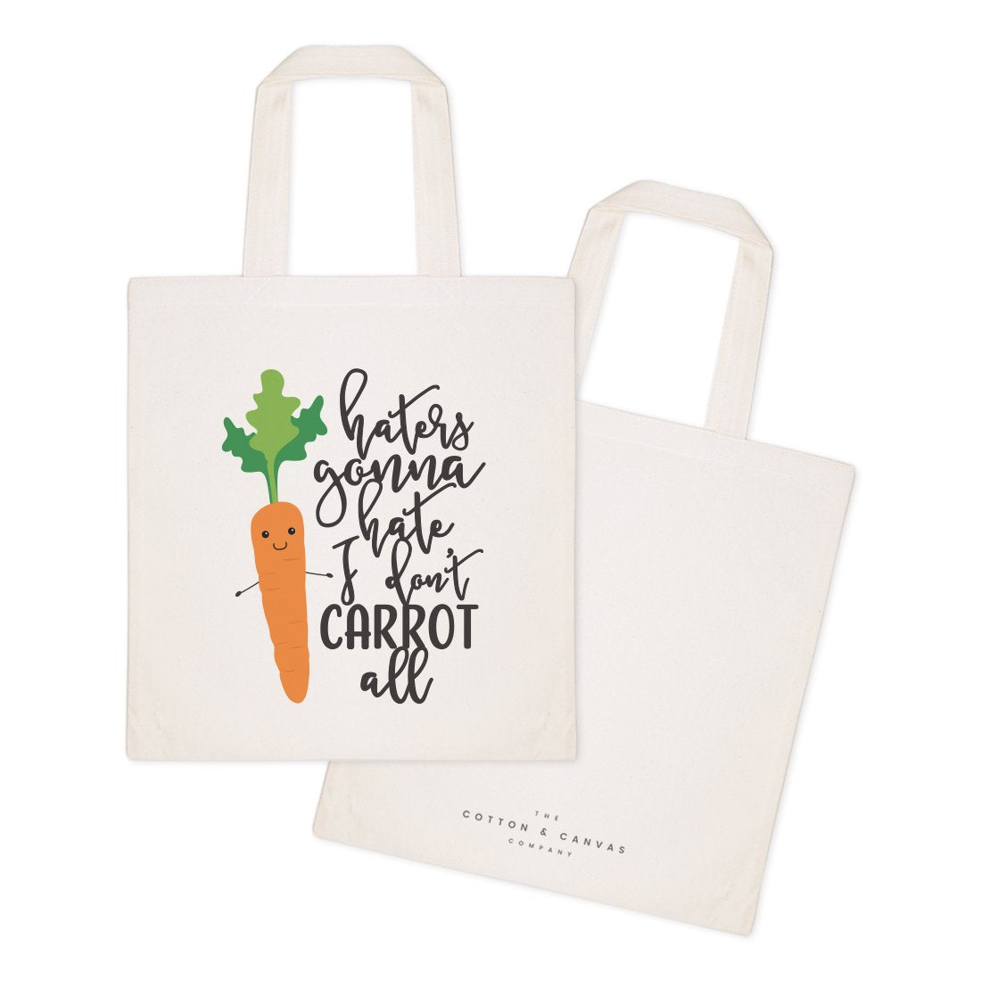 Haters Gonna Hate, I Don't Carrot All Cotton Canvas Tote Bag