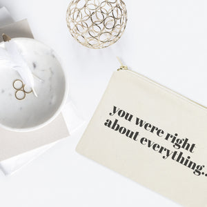 You Were Right About Everything Cotton Canvas Cosmetic Bag
