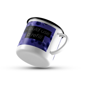 Conversational 10oz Camp Mug - I Could Use a Refill