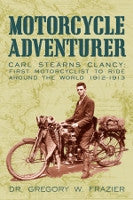 Motorcycle Adventurer: Carl Stearns Clancy: First Motorcyclist To Ride Around The World 1912-1913 - AUTOGRAPHED