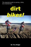 dirt bikes! - the essential guide to owning, riding and maintaining - by Tory Briggs SAVE 50%
