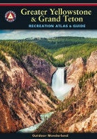 Greater Yellowstone & Grand Teton Recreation Atlas & Guide