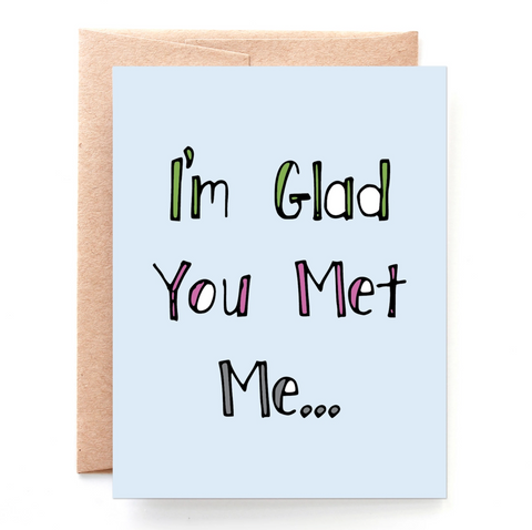 Glad You Met Me greeting card
