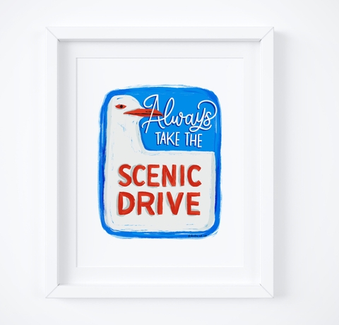 Always Take The Scenic Drive Print