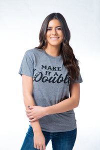 Make it a Double Grey Tee