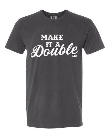 Make it a Double Asphalt Tee