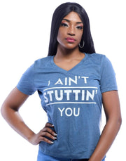 I Ain't Stuttin You V-Neck T-Shirt