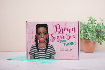 Tween Girls Edition Brown Sugar Box (QUARTERLY - Ages 9-14)
