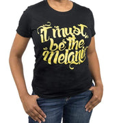 Must Be The Melanin Gold Metalic T-Shirt - Izzy & Liv - graphic tee