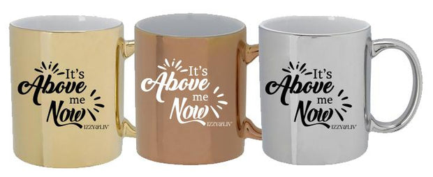 """It's Above Me Now"" Metallic Mug (3 Colors)"