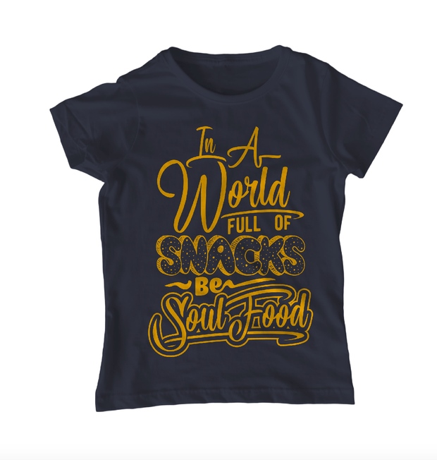 In a World Full of Snacks, Be Soul Food T-Shirt