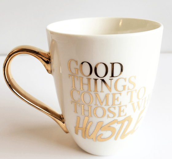 Good Things Come To Those Who Hustle Gold Print Mug