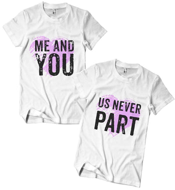 Couples Graphic Tees - Me & You //Us Never Part T-Shirts (add Seperately)