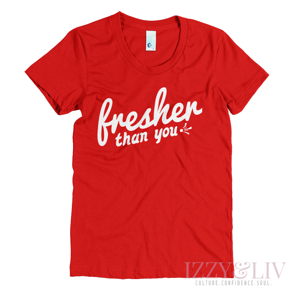 Fresher Than You T-Shirt - Izzy & Liv - crew neck
