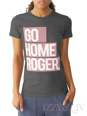 Go Home Roger Crew Neck T-Shirt - Izzy & Liv - crew neck