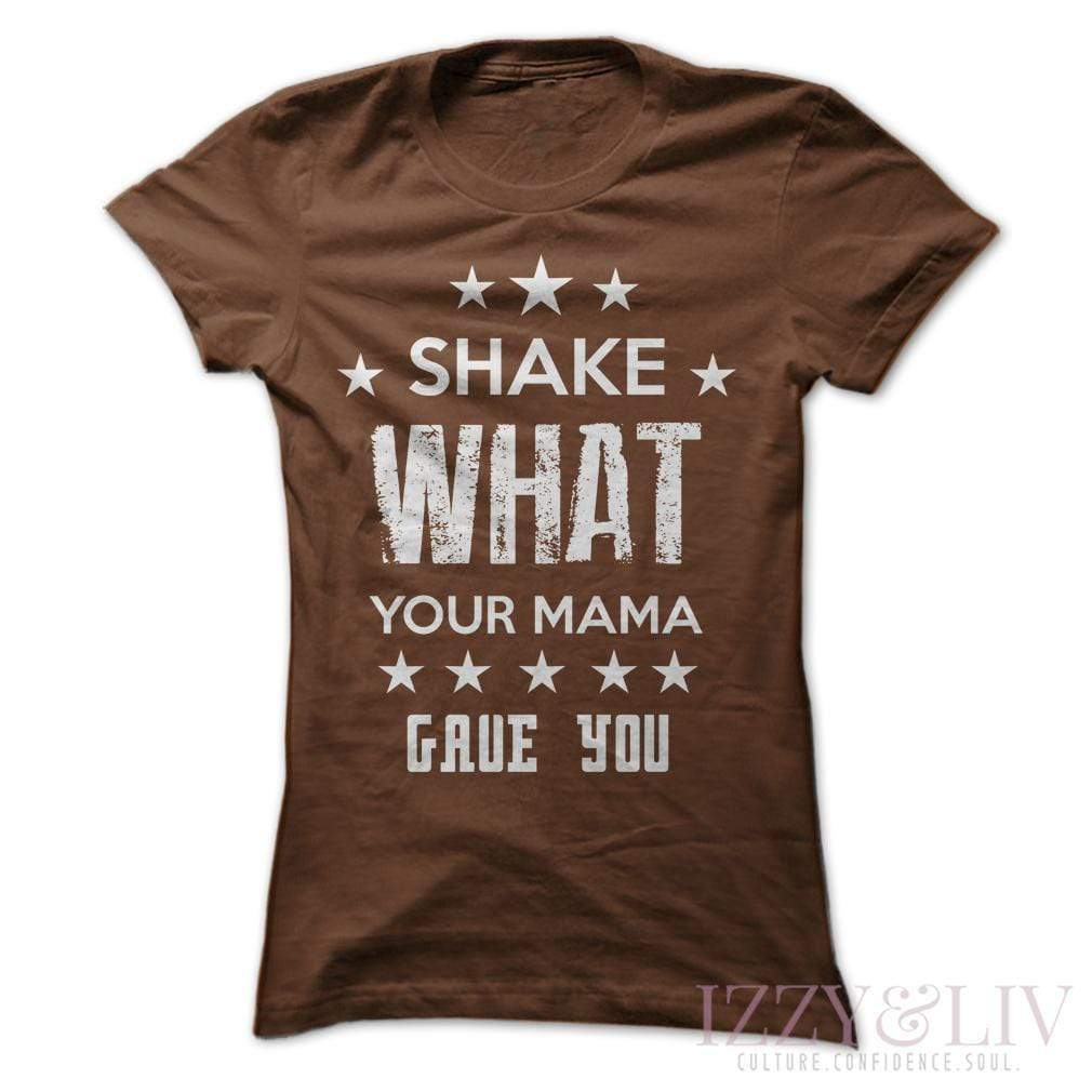 Shake What Your Mama Gave You T-Shirt - Izzy & Liv - 1