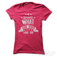 Shake What Your Mama Gave You T-Shirt - Izzy & Liv - 2