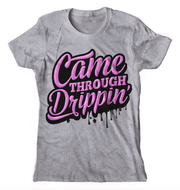 Graphic Tee - Came Through Drippin T-Shirt