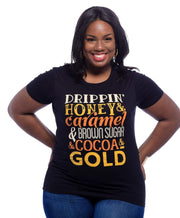 Graphic Tee - Drippin Honey & Caramel & Brown Sugar & Gold