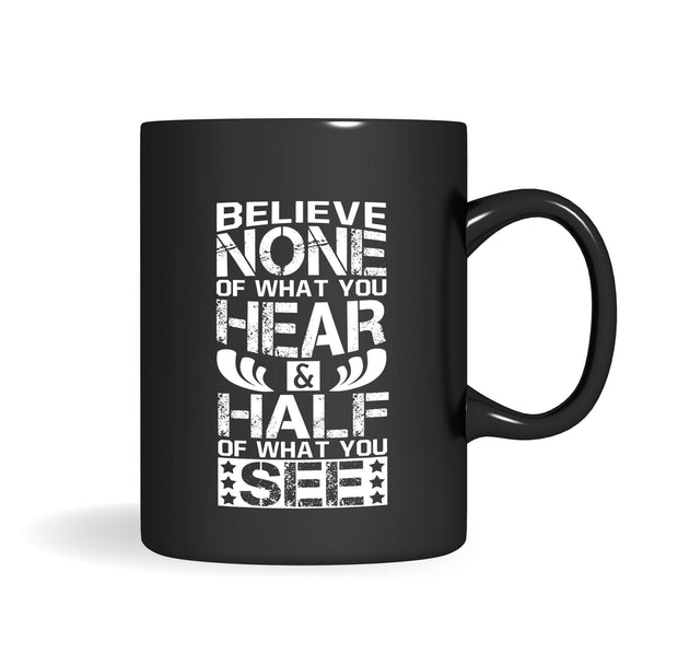 Believe None Of What You Hear Mug - Izzy & Liv - mug