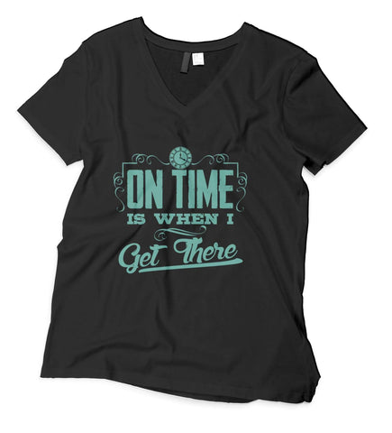 On Time Is When I Get There V-Neck T-Shirt