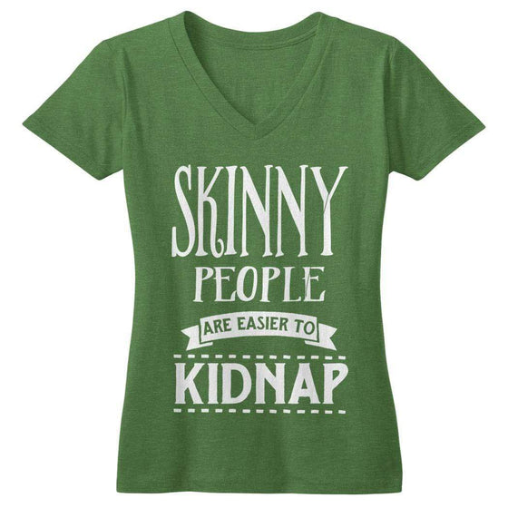 Skinny People Are Easier To Kidnap V-Neck T-Shirt - Izzy & Liv - 1