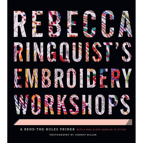 Embroidery Workshops: A Bend-the-Rules Primer by Rebecca Ringquist