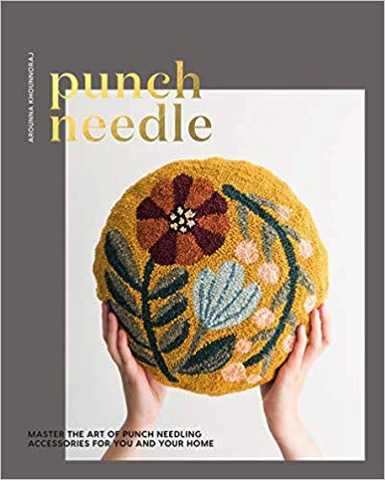 Punch Needle: Master the Art of Punch Needling by Arounna Khounnaraj