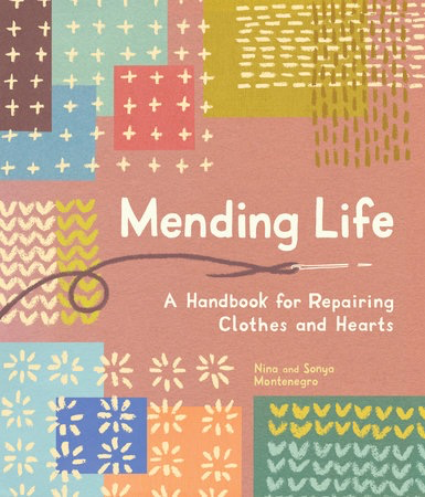 Mending Life, A Handbook for Repairing Clothes and Hearts by Nina and Sonya Montenegro