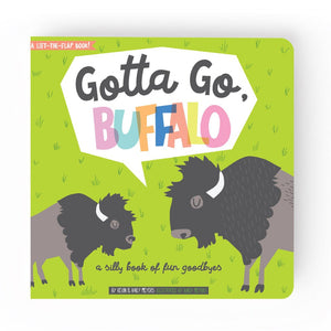 Gotta Go, Buffalo! A lift the flap board book for baby's and children. A silly book of fun ways to say goodbye. From Lucy Darling.