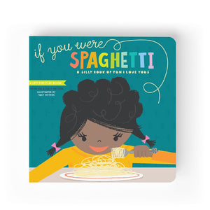 If You Were Spaghetti : A lift the flap board book for baby's and children. A silly book of fun I Love You's. From Lucy Darling.