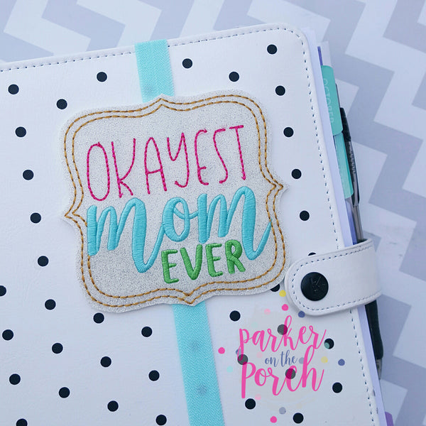 Digital Download- Okayest Mom - Mum Ever Planner Band - in the hoop machine embroidery ITH pattern