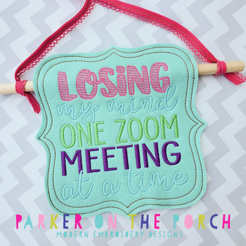 Digital Download- Losing My Mind One Zoom Meeting at a Time- BANNER - in the hoop machine embroidery ITH pattern
