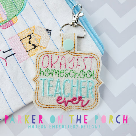 Digital Download- Okayest Homeschool Teacher Ever- Snaptab - in the hoop machine embroidery ITH pattern
