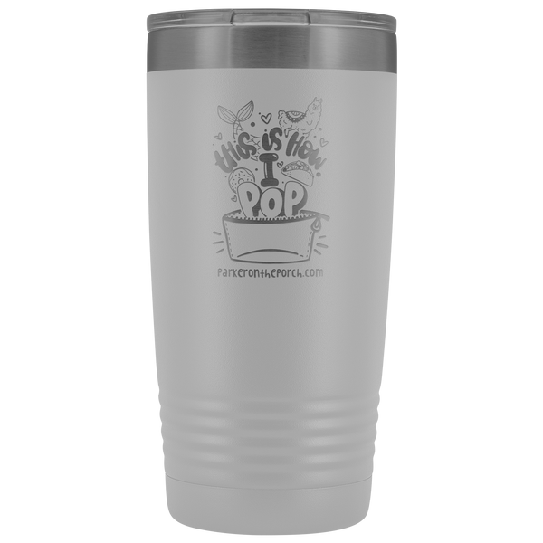 POP Swag:  This is How I POP! 20oz Tumbler