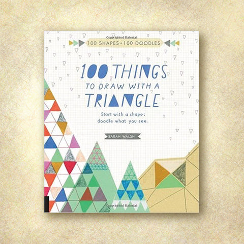 100 Things to Draw With a Triangle: Start with a shape; doodle what you see (Discount Book)