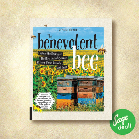 The Benevolent Bee - Capture the Bounty of the Hive Through Science, History, Home Remedies, and Craft