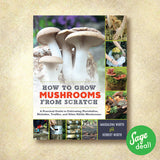 How to Grow Mushrooms from Scratch - A Practical Guide to Cultivating Portobellos, Shiitakes, Truffles, and Other Edible Mushrooms