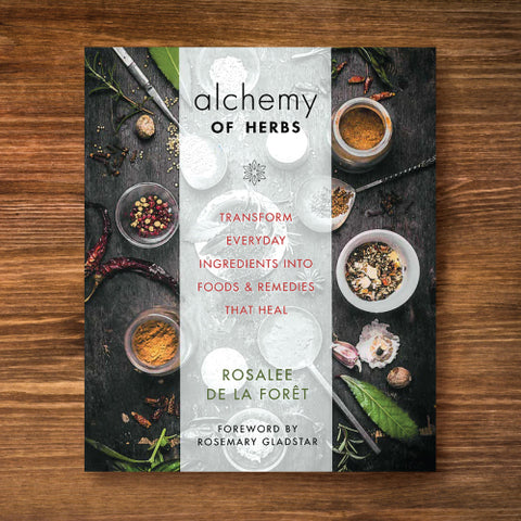 Alchemy of Herbs - Transform Everyday Ingredients Into Foods & Remedies That Heal