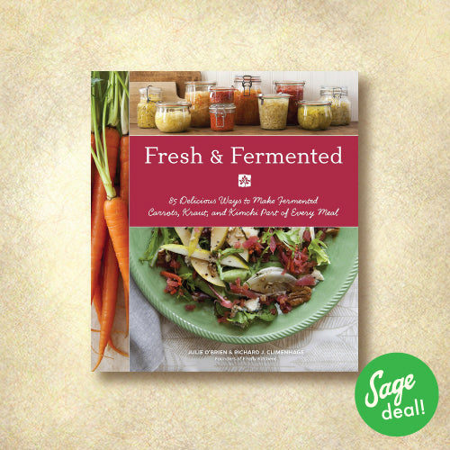 Fresh & Fermented - 85 Delicious Ways to Make Fermented Carrots, Kraut, and Kimchi Part of Every Meal