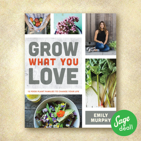 Grow What You Love: 12 Food Plant Families To Change Your Life (Discount Book)