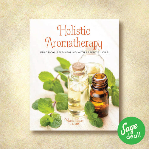 Holistic Aromatherapy - Practical Self-Healing with Essential Oils