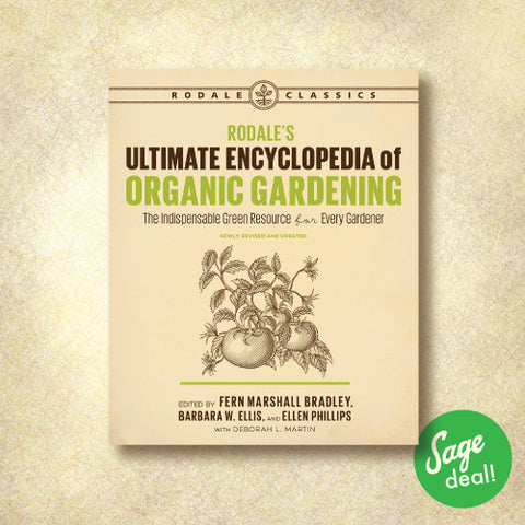 Rodale's Ultimate Encyclopedia of Organic Gardening - The Indispensable Green Resource for Every Gardener