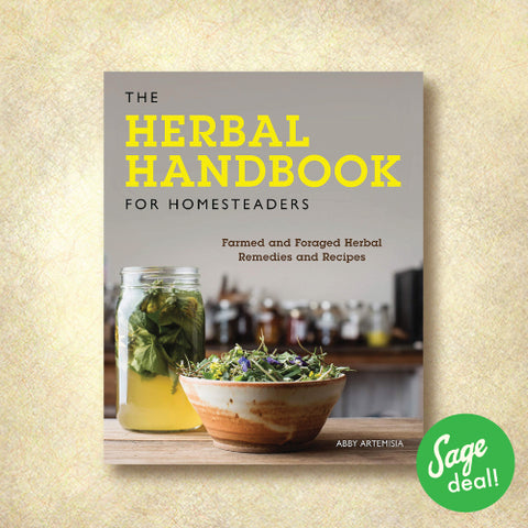The Herbal Handbook for Homesteaders - Farmed and Foraged Herbal Remedies and Recipes