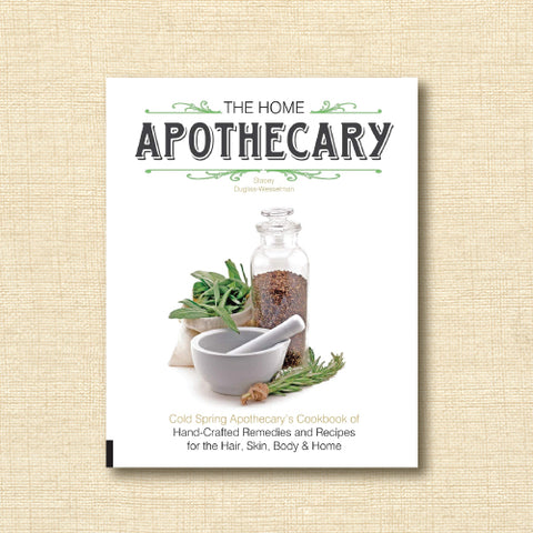 The Home Apothecary: Cold Spring Apothecary's Cookbook of Hand-Crafted Remedies & Recipes for the Hair, Skin, Body, and Home